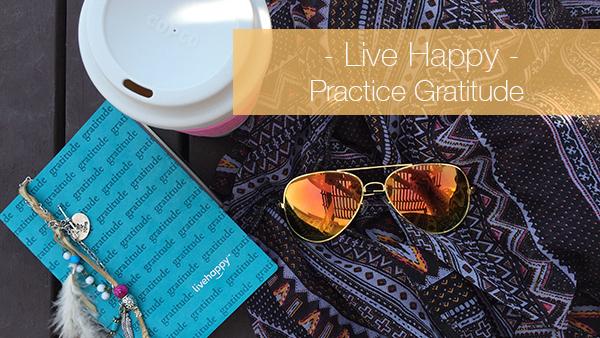 Live Happy- Practice Gratitude